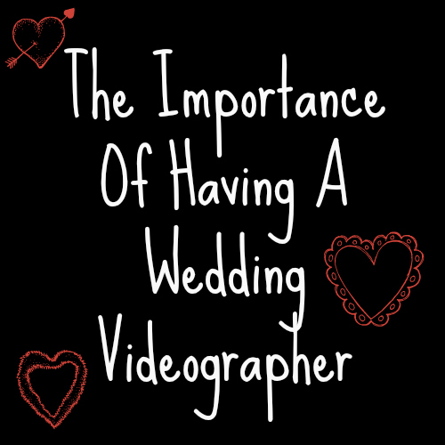 the-importance-of-having-a-wedding-videographer