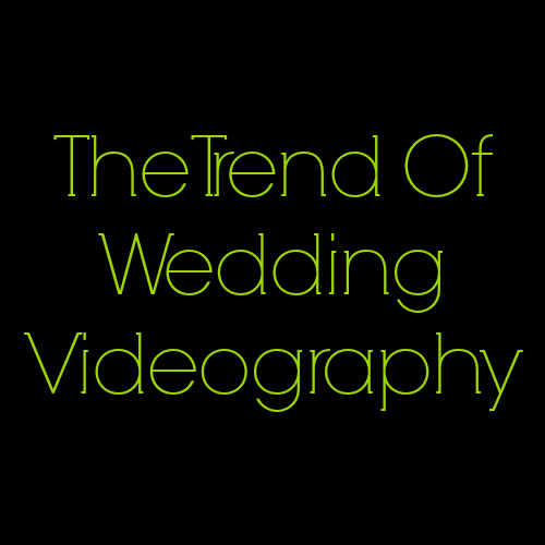 the-trend-of-wedding-videography